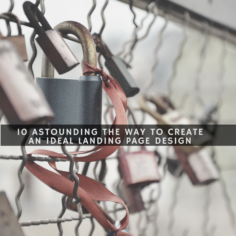 10 Astounding Way to Create an Ideal Landing Page Design