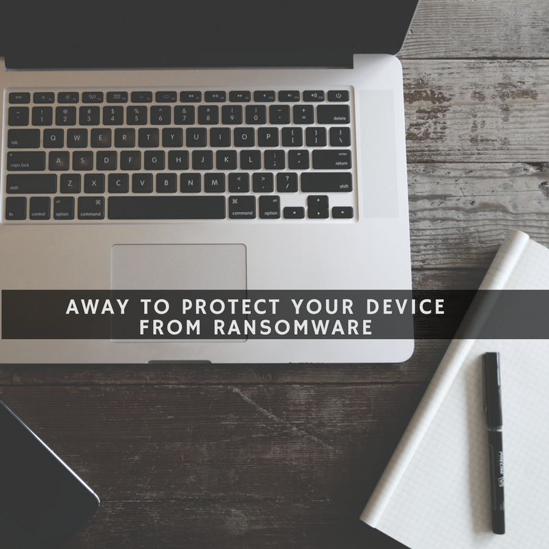 Away to Protect Your device from Ransomware
